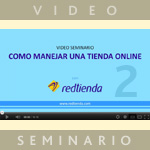 Cómo Manejar Una Tienda Online (Video Seminario)