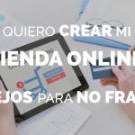Quiero crear mi tienda online: Cómo no fracasar